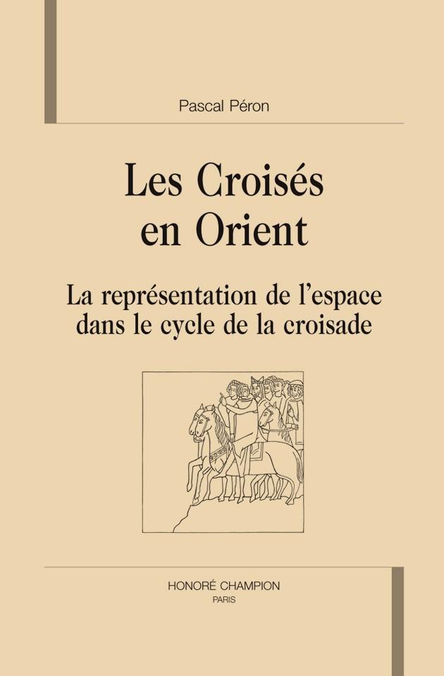Les croisés en orient ; la représentation de l'espace dans le cycle de la croisade