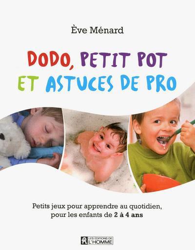 Dodo, Petit Pot Et Astuces De Pro ; Petits Jeux Pour Apprendre Au Quotidien Pour Les Enfants De 2 A 4 Ans