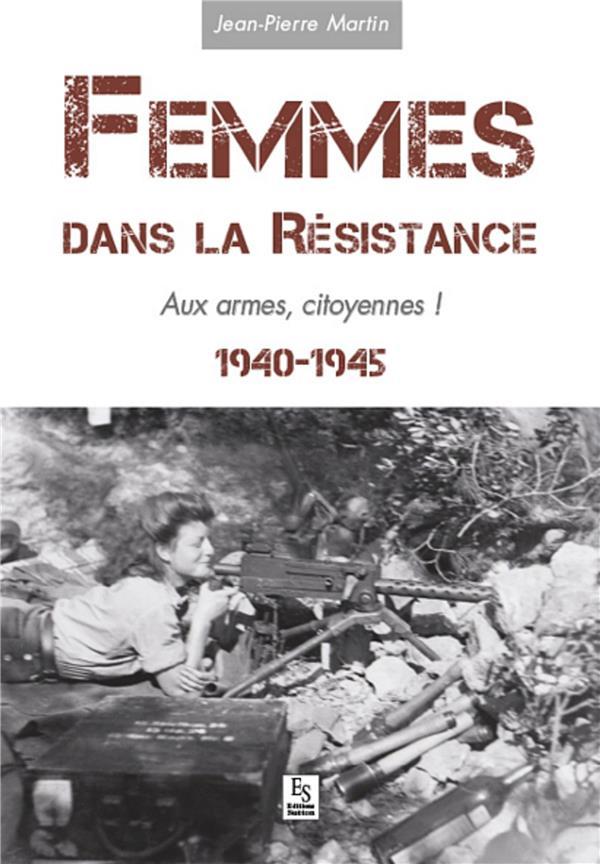 Femmes dans la résistance ; aux armes, citoyennes ! 1940-1945