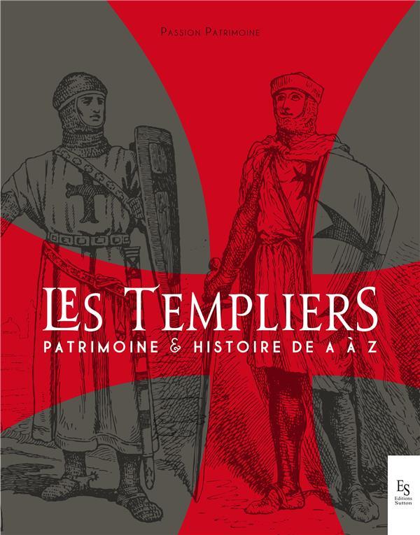 Les templiers ; patrimoine et histoire de A à Z