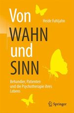 Von WAHN und SINN - Behandler, Patienten und die Psychotherapie ihres Lebens  - Heide Fuhljahn