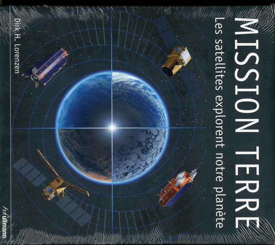 Mission terre ; les satellites explorent notre planète