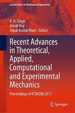 Recent Advances in Theoretical, Applied, Computational and Experimental Mechanics  - Arnab Roy - B. N. Singh - Dipak Kumar Maiti