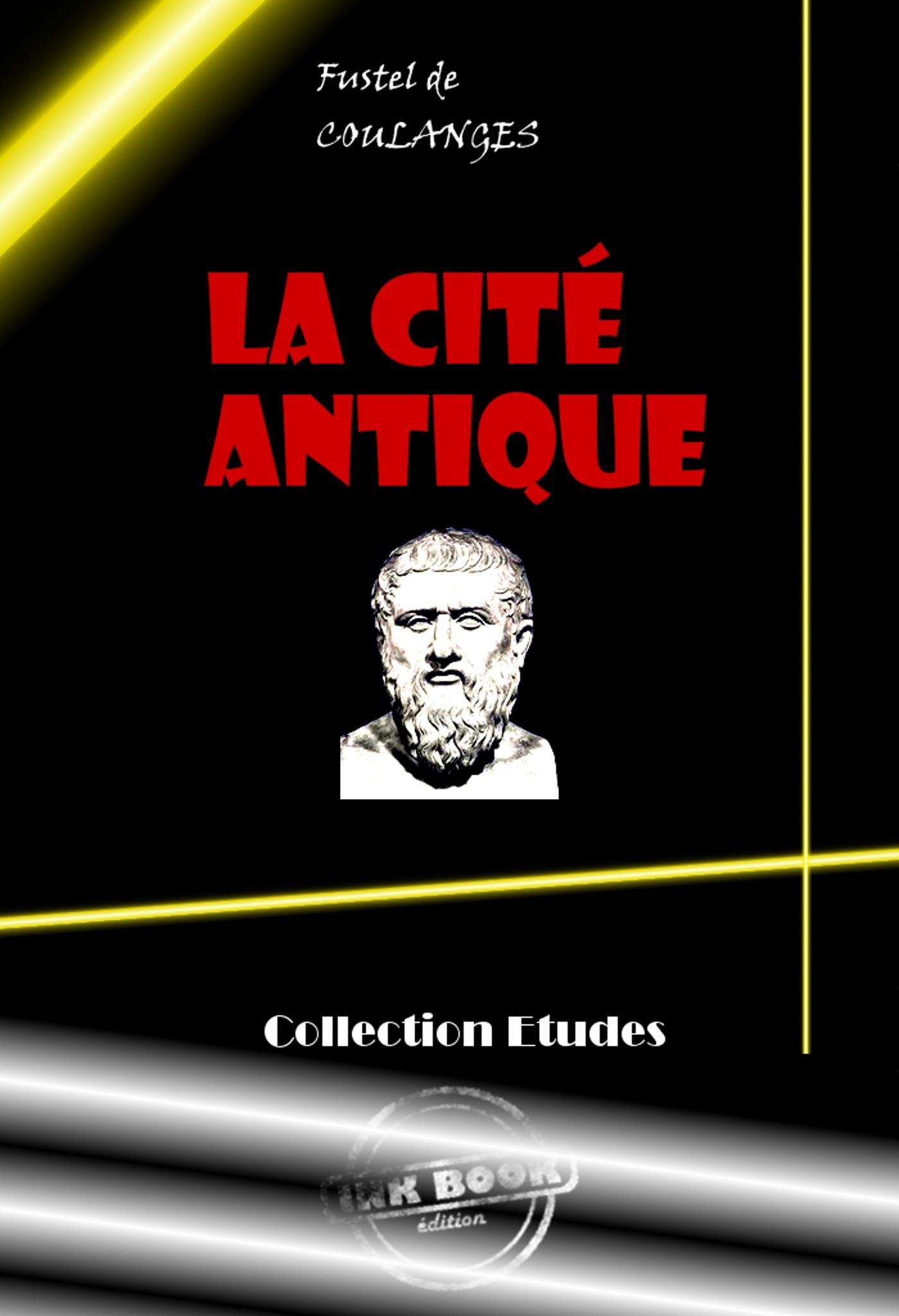 La Cité antique. Etude sur le culte, le droit, les institutions de la Grèce et de Rome