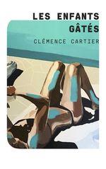 Les Enfants gâtés  - Clemence Cartier