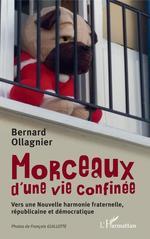 Vente Livre Numérique : Morceaux d'une vie confinée ; vers une nouvelle harmonie fraternelle, républicaine et démocratique  - Bernard Ollagnier