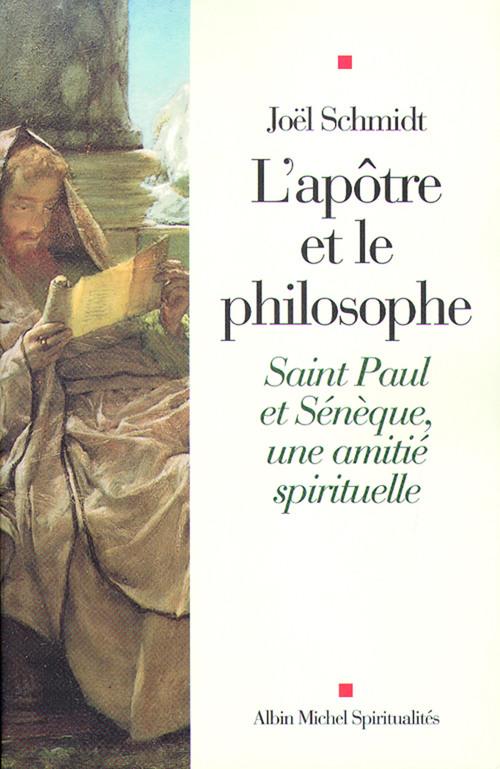 l'apôtre et le philosophe ; Saint Paul et Sénèque, une amitié spirituelle
