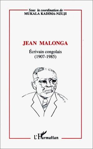 Jean Malonga, écrivain congolais (1907-1985)  - Kadima-Nzuji Mukala