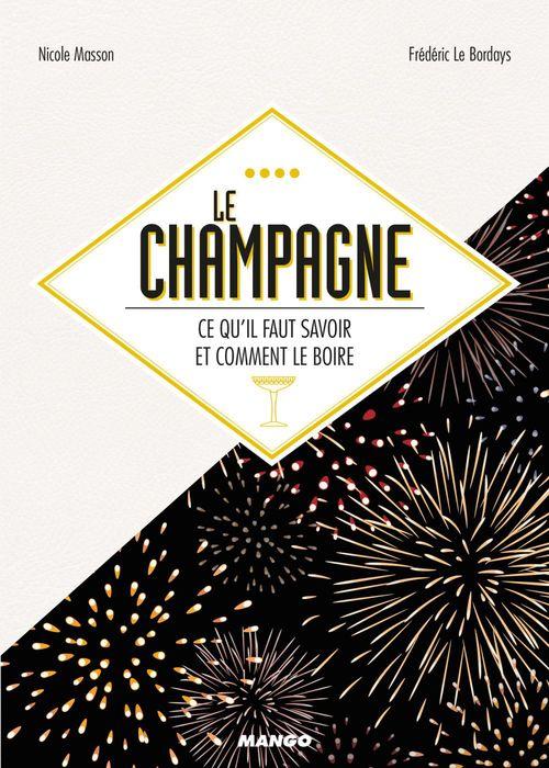 Le champagne ; ce qu'il faut savoir et comment le boire