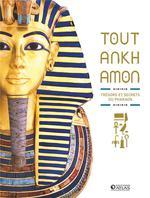 Toutankhamon ; trésors et secrets du pharaon