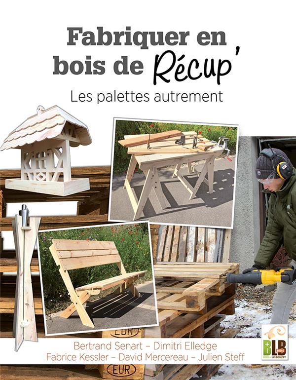 Fabriquer en bois de récup' ; les palettes autrement