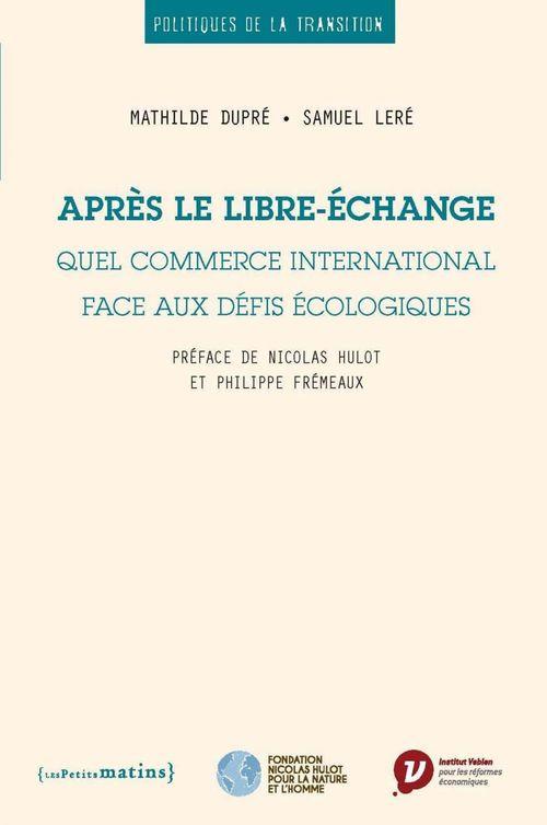 Après le libre-échange ; quel commerce international face aux défis écologiques