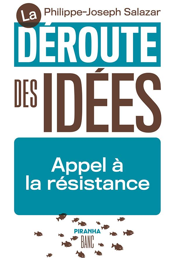 la déroute des idées : appel à la résistance