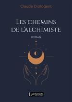Les chemins de l'alchimiste  - Claude Diologent - Claude Diologent