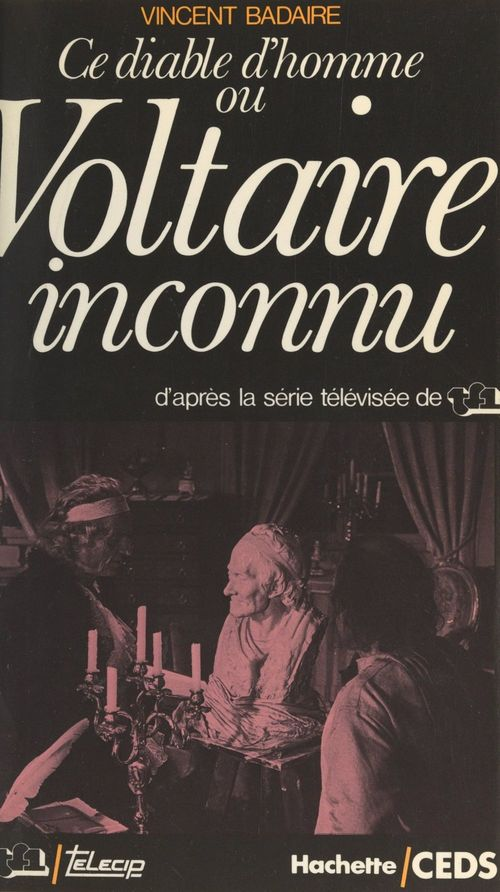 Ce diable d'homme ou Voltaire inconnu  - Vincent Badaire