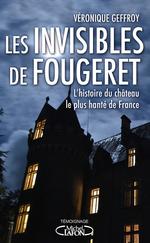 Vente EBooks : Les invisibles de Fougeret : l'histoire du château le plus hanté de France  - Veronique Geffroy