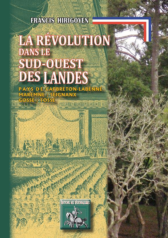 La révolution dans le sud-ouest des Landes ; pays de Capbreton-Labenne, Maremne, Seignanx, Josse, Tosse