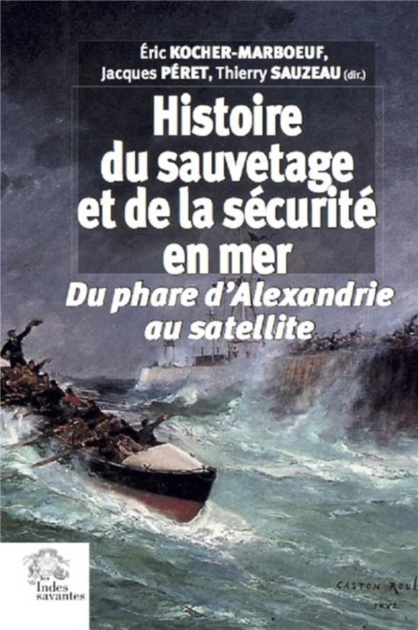 Histoire du sauvetage et de la sécurité en mer ; du phare d'Alexandrie au satellite