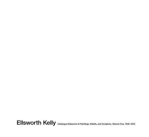 Ellsworth Kelly ; catalogue raisonné of paintings and sculpture