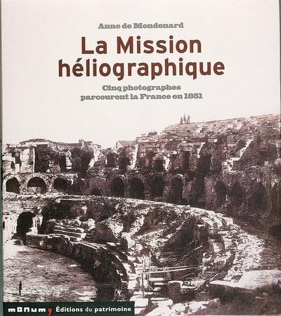 La mission heliographique. cinq photographes parcourent la france en 1851