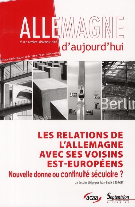 Revue allemagne d'aujourd'hui n.182 ; les relations de l'allemagne avec ses voisins est-europeens ; nouvelle donne ou continuite seculaire ?