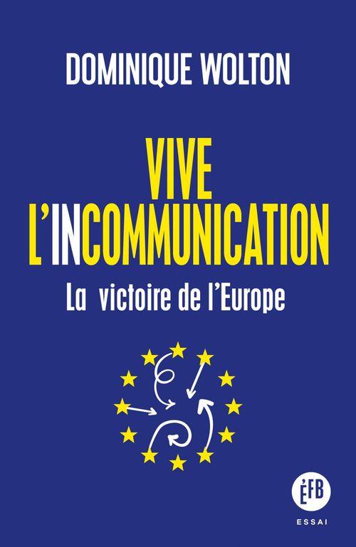 Vive l'incommunication ; la réussite de l'Europe