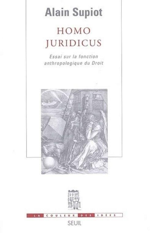Homo juridicus. essai sur la fonction anthropologique du droit