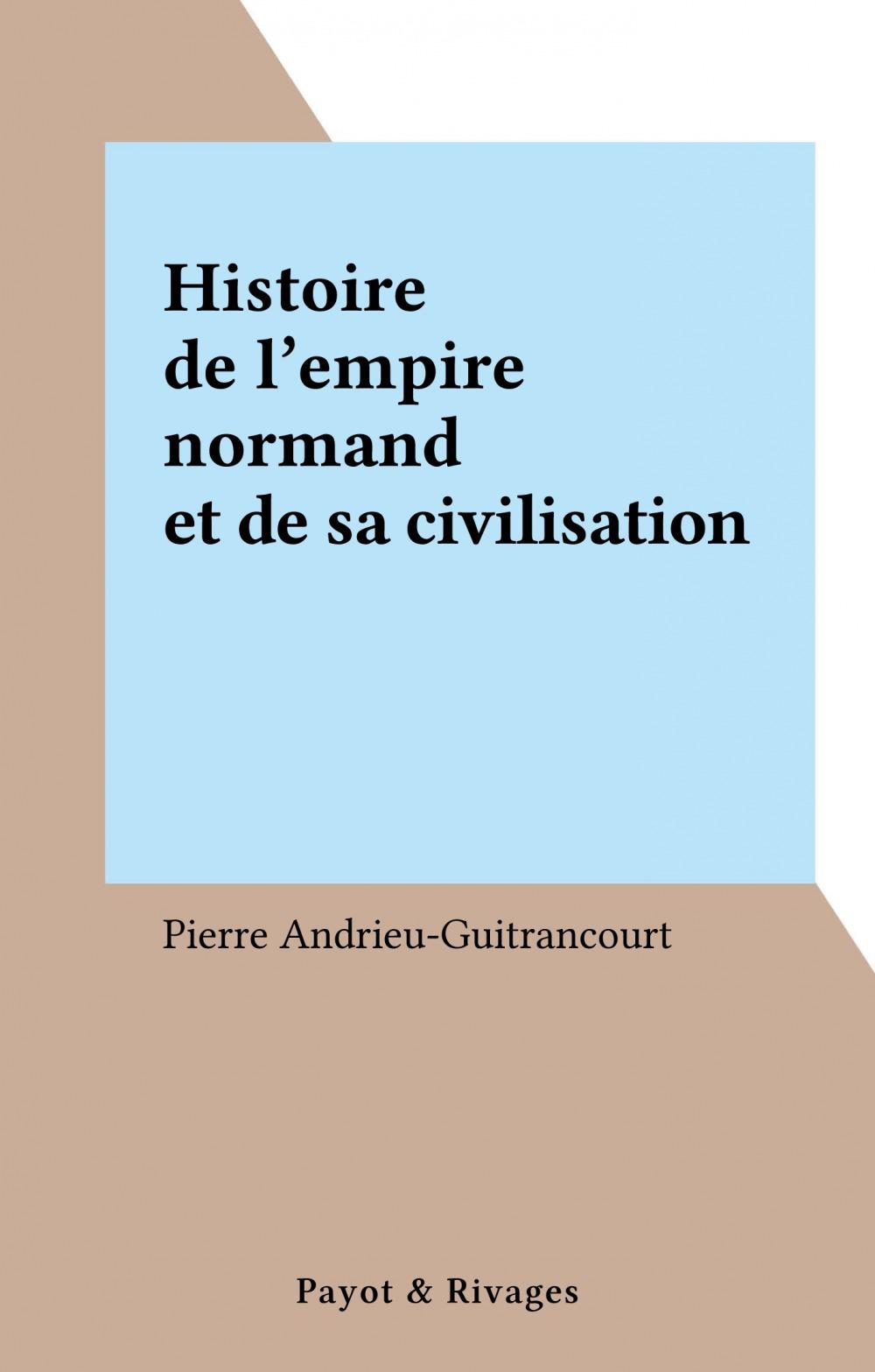 Histoire de l'empire normand et de sa civilisation