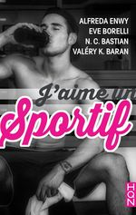 Vente Livre Numérique : J'aime un sportif  - Alfreda Enwy - Valéry K. Baran - Eve Borelli - N.C. Bastian