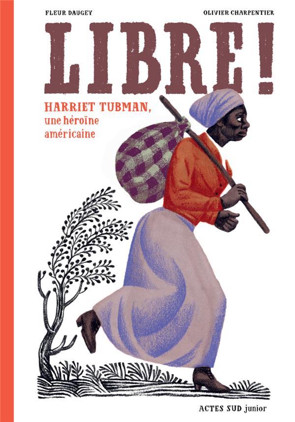LIBRE ! HARRIET TUBMAN, UNE HEROINE AMERICAINE