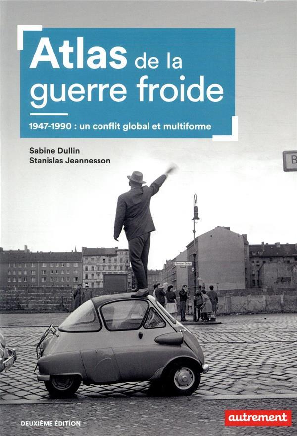 Atlas de la guerre froide ; 1947-1990 : un conflit global et multiforme (2e édition)