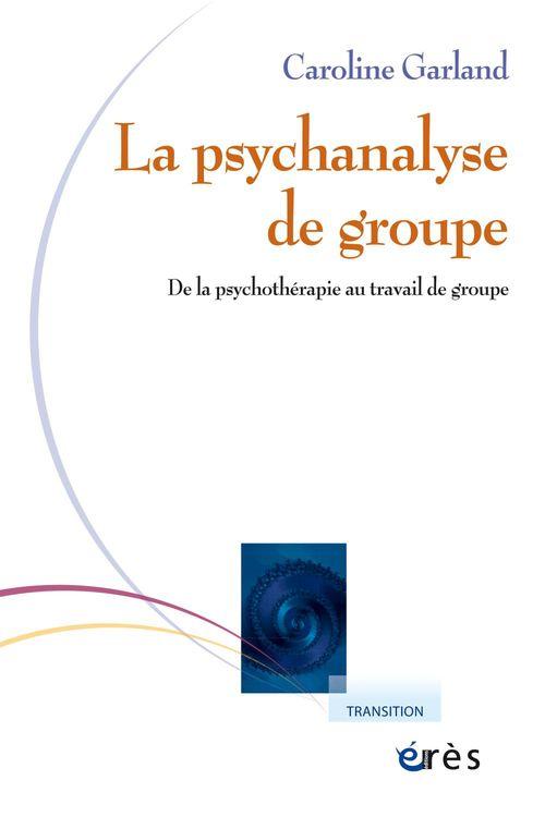 l'analyse de groupe : de la psychothérapie au travail de groupe
