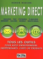 Marketing direct ; tous les outils pour auto-entrepreneurs, indépendants, chefs de produits  - Hervé Rioche