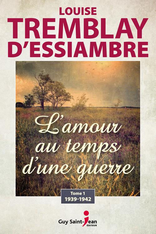 Vente Livre Numérique : L'amour au temps d'une guerre, tome 1  - Louise Tremblay d'Essiambre