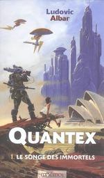 Couverture de Quantex t.1 ; le songe des immortels