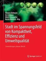 Stadt im Spannungsfeld von Kompaktheit, Effizienz und Umweltqualität  - Ulrich Schumacher - Martin Behnisch - Clemens Deilmann - Iris Lehmann