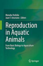 Reproduction in Aquatic Animals  - Manabu Yoshida - Juan F. Asturiano