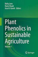 Plant Phenolics in Sustainable Agriculture  - Rafiq Lone - Razia Shuab - Azra N. Kamili