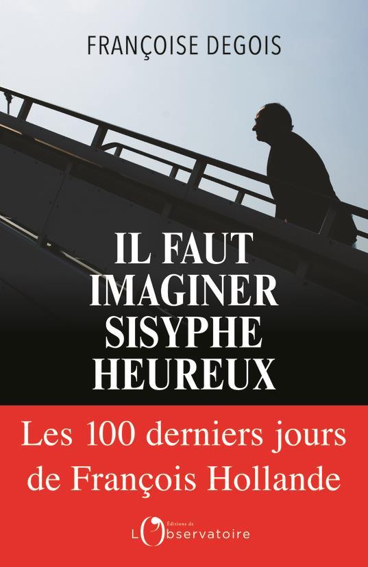 Il faut imaginer Sisyphe heureux ; les cent derniers jours de François Hollande