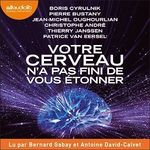 Vente AudioBook : Votre cerveau n'a pas fini de vous étonner  - Boris Cyrulnik - Christophe Andre - Jean-Michel OUGHOURLIAN - Pierre Bustany