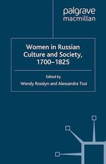 Women in Russian Culture and Society, 1700-1825  - W. Rosslyn - A. Tosi