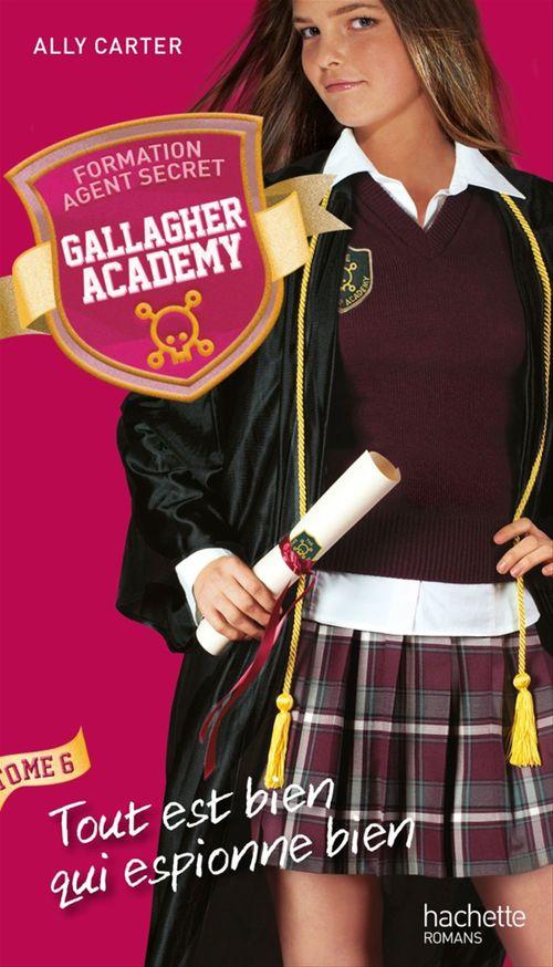 Gallagher Academy T.6 ; tout est bien qui espionne bien