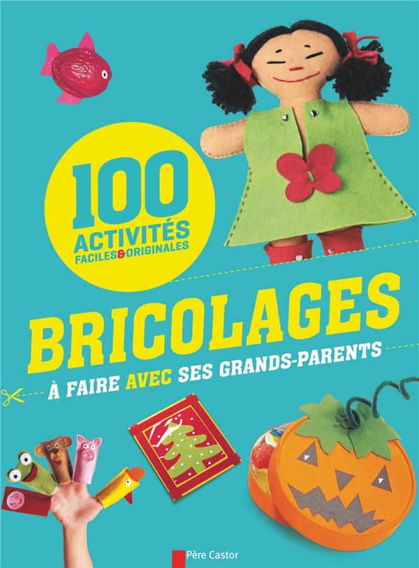 Activités faciles et originales ; 100 bricolages à faire avec ses grands-parents