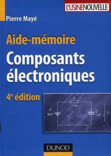 Aide-Memoire Des Composants Electroniques - 4e Edition