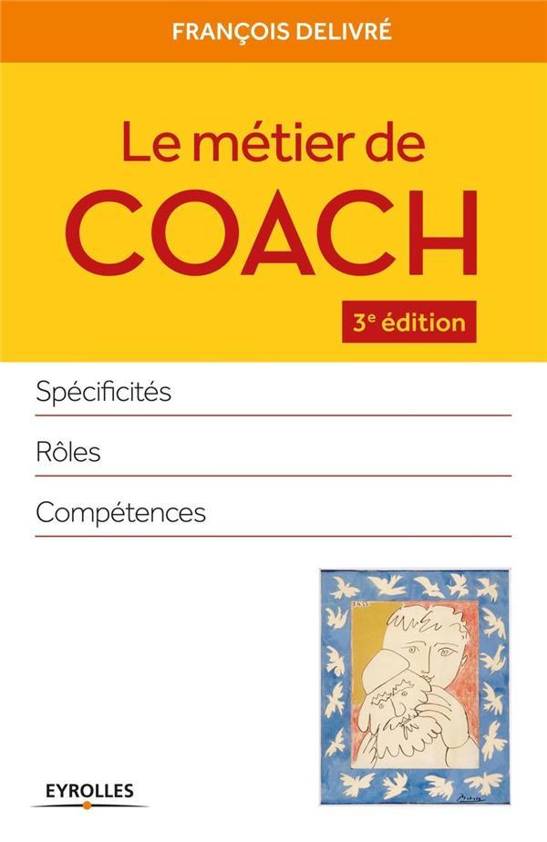 LE METIER DE COACH  -  SPECIFICITES, ROLES, COMPETENCES (3E EDITION) Delivré François
