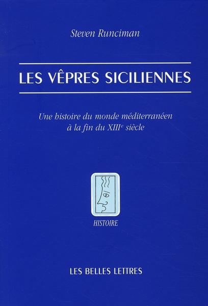 Les Vêpres Siciliennes ; Une Histoire Du Monde Méditerranéen A La Fin Du Xiii Siècle