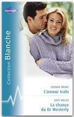 L'amour trahi ; la chance du dr westerly