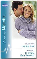 Vente Livre Numérique : L'amour trahi - La chance du Dr Westerly (Harlequin Blanche)  - Dianne Drake - Kate Welsh
