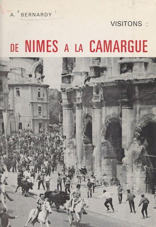 Visitons : de Nîmes à la Camargue  - André Bernardy