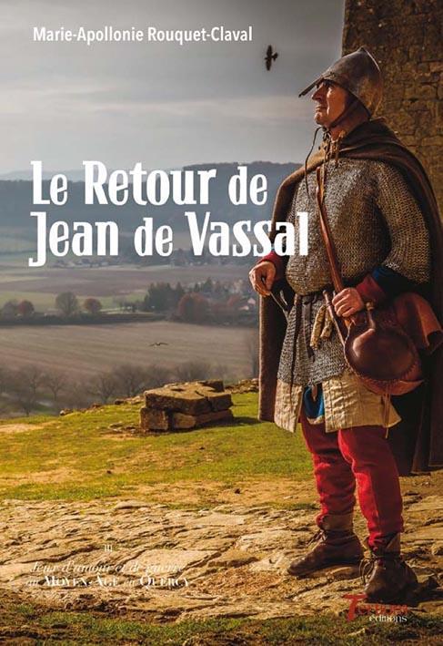 Jeux d'amour et de guerre au Moyen-Age en Quercy T.3 ; le retour de Jean de Vassal